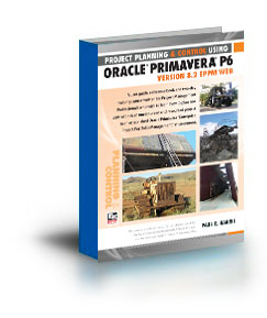 Project Planning and Control Using Oracle Primavera P6 - Version 8.2 EPPM Web