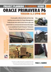 Primavera P6 Version 8.2 Training manual by Paul harris