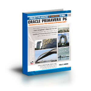 Project Planning and Control Using Oracle Primavera P6 - Versions 8.1, 8.2 & 8.3 Professional Client & Optional Client