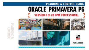 Planning and Control Using Oracle Primavera P6 Versions 8 to 20 PPM Professional